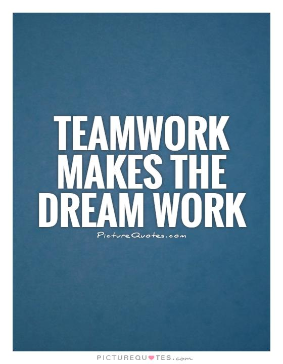 Teamwork makes the dream work Picture Quote #1