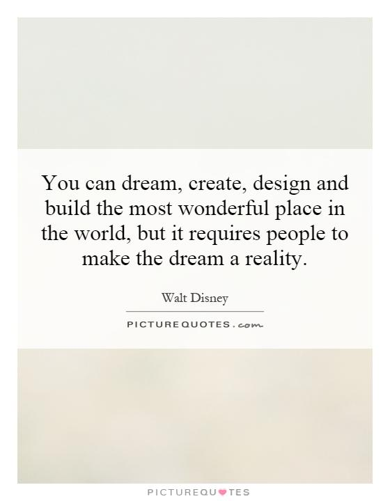 You Can Dream Create Design And Build The Most Wonderful Place Picture Quotes
