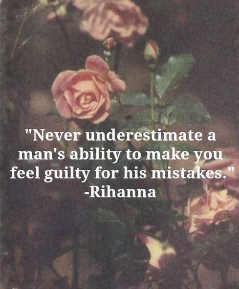 Never underestimate a man's ability to make you feel guilty for his mistakes Picture Quote #1