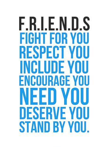 F.R.I.E.N.D.S. Fight for you. Respect you. Include you. Encourage you. Need you. Deserve you. Stand by you Picture Quote #1