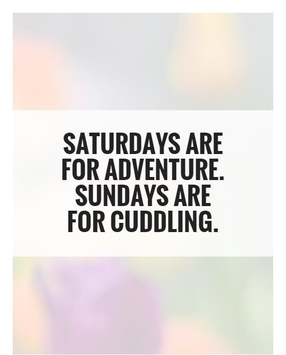 Saturdays are for adventure. Sundays are for cuddling Picture Quote #1
