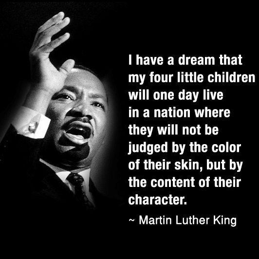 I have a dream that my four children will one day life in a nation where they are not judged by the color of their skin but by the content of their character Picture Quote #1
