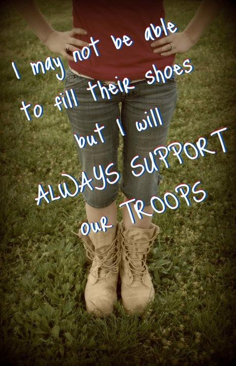 I may not be able to fill their shoes but I will always support our troops Picture Quote #1