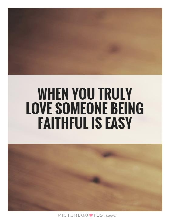 When you truly love someone being faithful is easy Picture Quote #1
