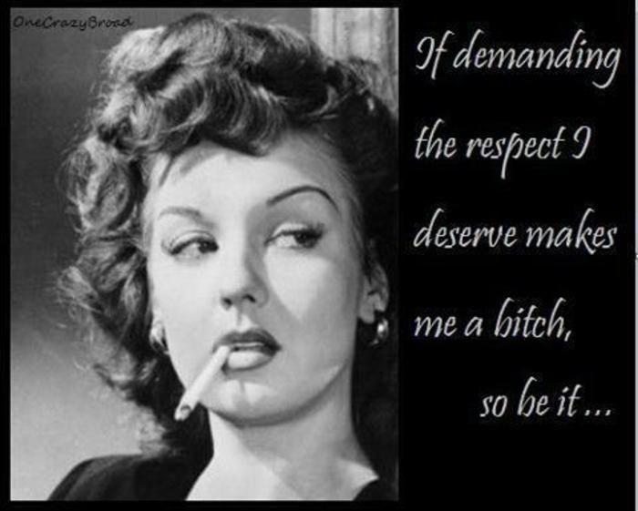 If demanding the respect I deserve makes me a bitch, so be it Picture Quote #1