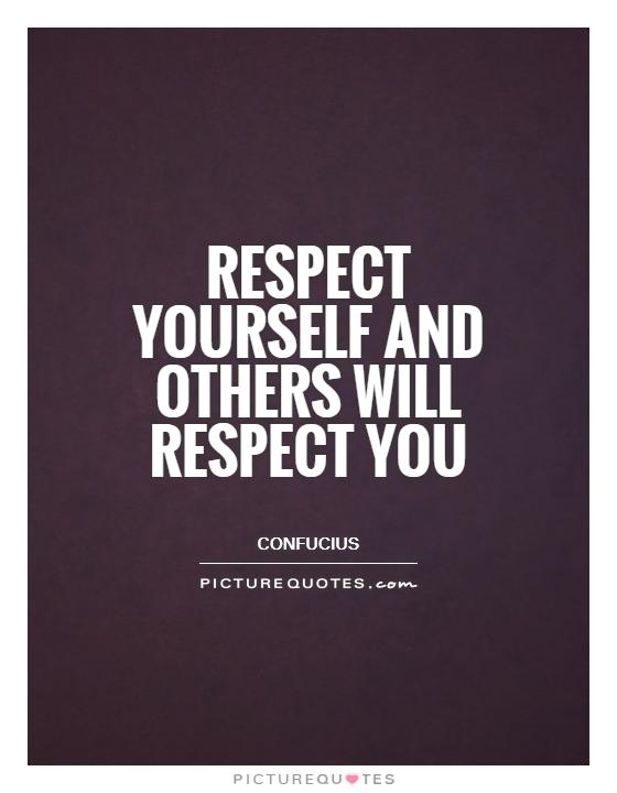 Respect yourself and others will respect you Picture Quote #1