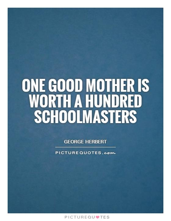 One good mother is worth a hundred schoolmasters Picture Quote #1