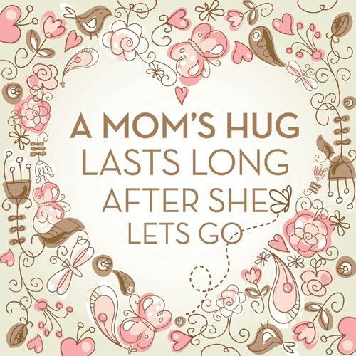 A mom's hug lasts long after she lets go Picture Quote #1