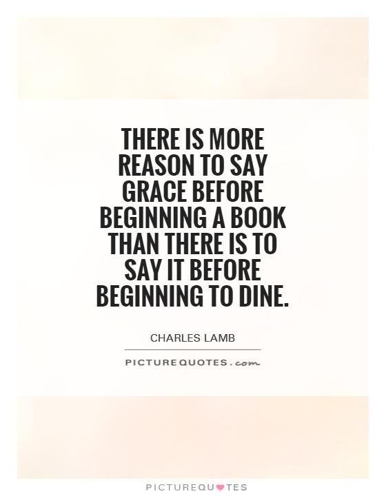 There is more reason to say grace before beginning a book than there is to say it before beginning to dine Picture Quote #1