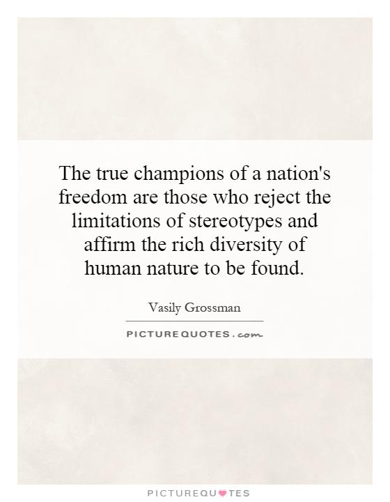 The true champions of a nation's freedom are those who reject the limitations of stereotypes and affirm the rich diversity of human nature to be found Picture Quote #1