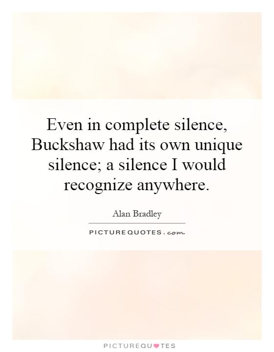 Even in complete silence, Buckshaw had its own unique silence; a silence I would recognize anywhere Picture Quote #1