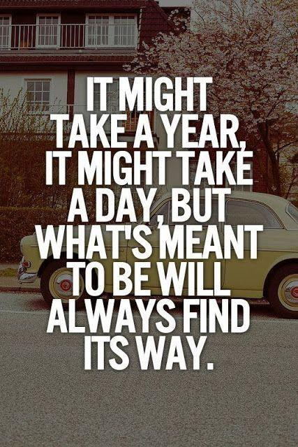 It might take a year, it might take a day, but what's meant to be will always find a way Picture Quote #1