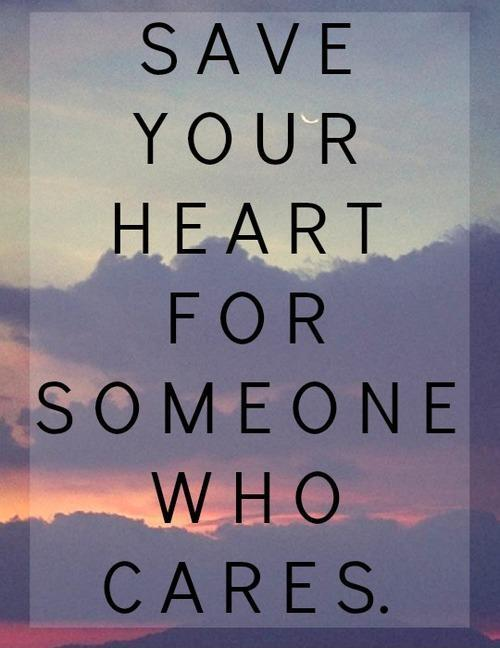 Save you heart for someone who cares Picture Quote #1