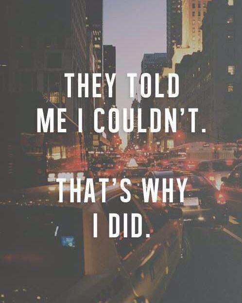 They told me I couldn't. That's why I did it Picture Quote #1