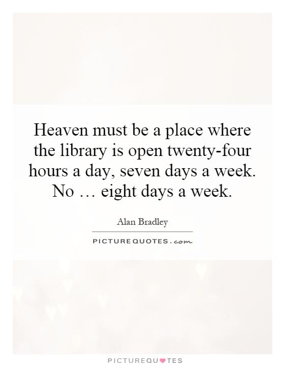Heaven Must Be A Place Where The Library Is Open Twenty Four Picture Quotes