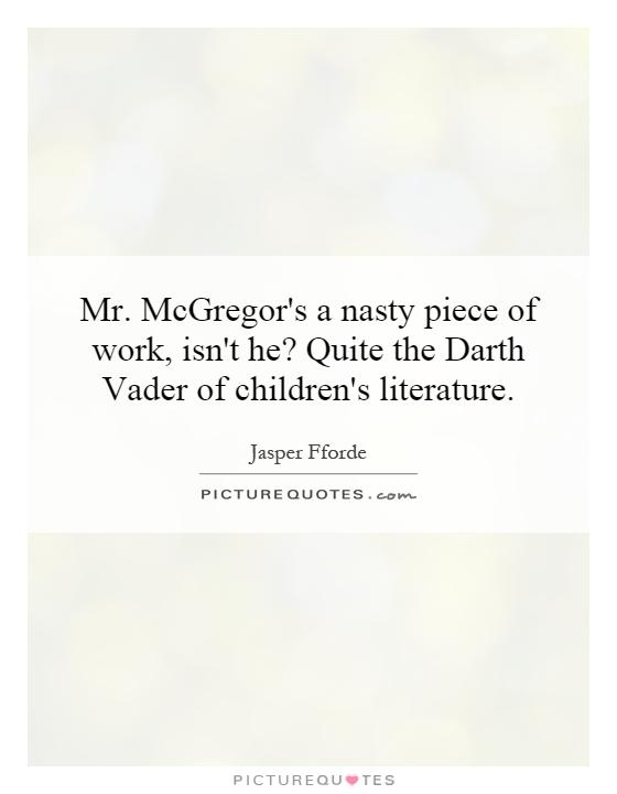 Mr. McGregor's a nasty piece of work, isn't he? Quite the Darth Vader of children's literature Picture Quote #1