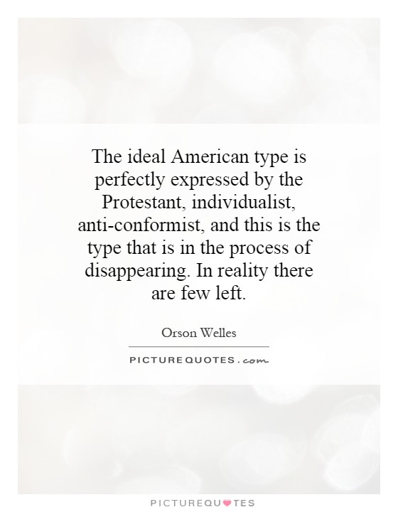 The ideal American type is perfectly expressed by the Protestant, individualist, anti-conformist, and this is the type that is in the process of disappearing. In reality there are few left Picture Quote #1