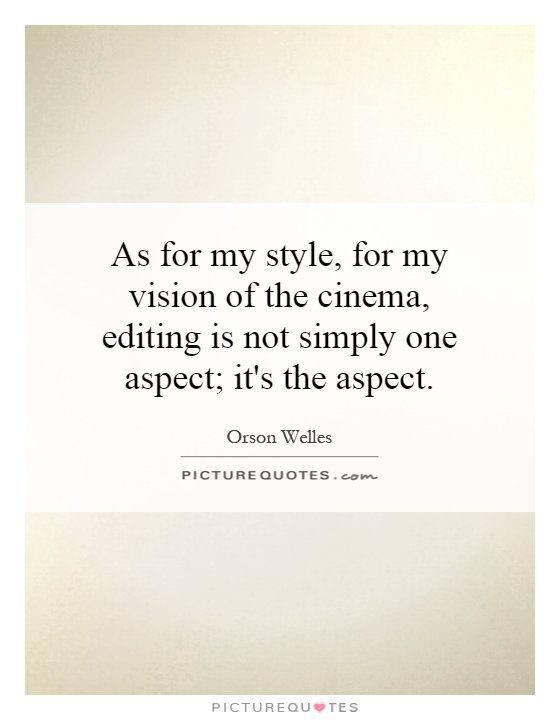 As for my style, for my vision of the cinema, editing is not simply one aspect; it's the aspect Picture Quote #1