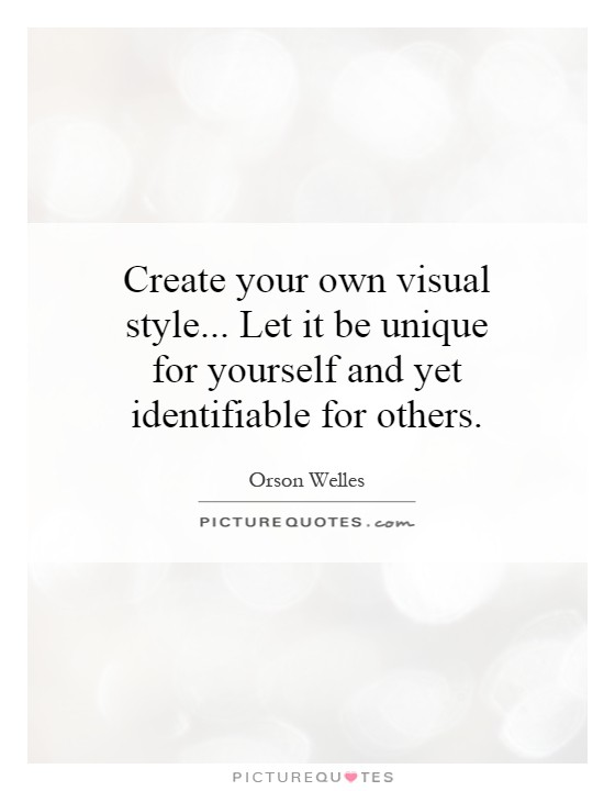 Create your own visual style... Let it be unique for yourself and yet identifiable for others Picture Quote #1