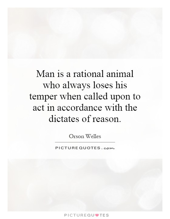 Man is a rational animal who always loses his temper when called upon to act in accordance with the dictates of reason Picture Quote #1