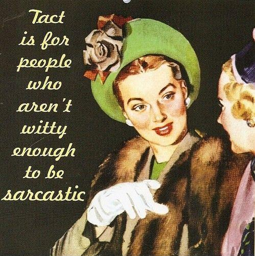 Tact is for people who aren't witty enough to be sarcastic Picture Quote #1