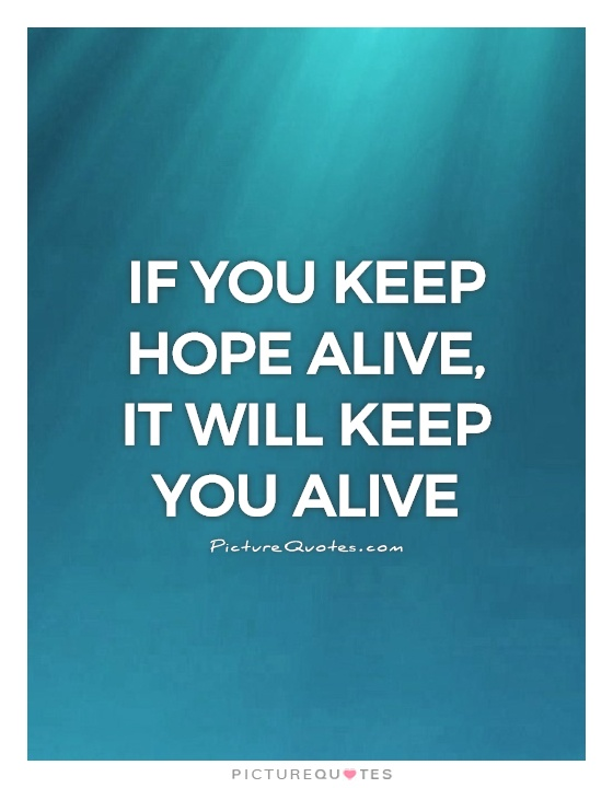 If you keep hope alive, it will keep you alive Picture Quote #1