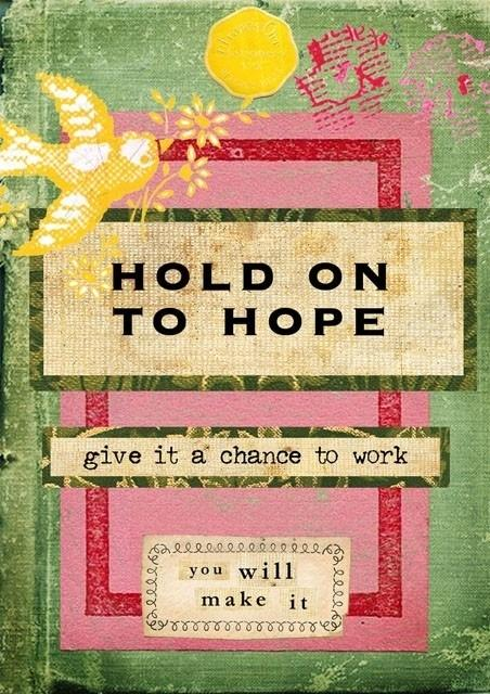 Hold on to hope. Give it a chance to work. You will make it Picture Quote #1