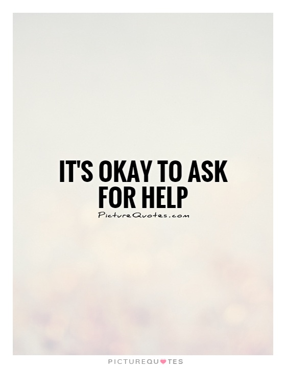 It's okay to ask for help Picture Quote #1
