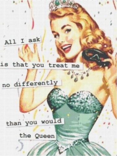 All I ask is that you treat me no differently than you would a queen Picture Quote #1