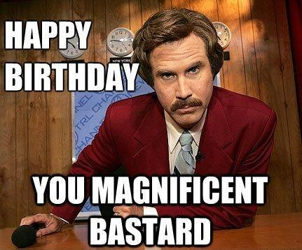 Happy birthday you magnificent bastard Picture Quote #1