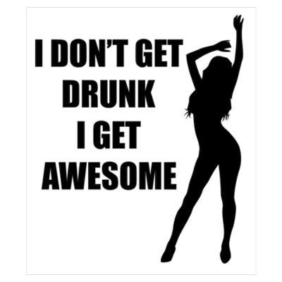 I don't get drunk. I get awesome Picture Quote #1