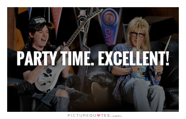 Party Time. Excellent! Picture Quote #1