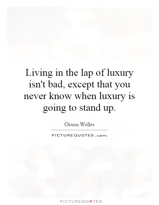-in-the-lap-of-luxury-isnt-bad-except-that-you-never-know-when-luxury ...