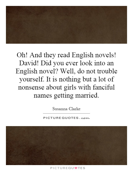 Oh! And they read English novels! David! Did you ever look into ...