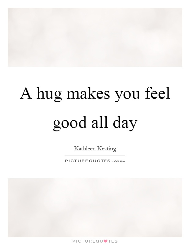 A hug makes you feel good all day Picture Quote #1