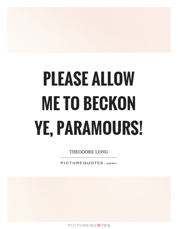 Please allow me to beckon ye, paramours! Picture Quote #1