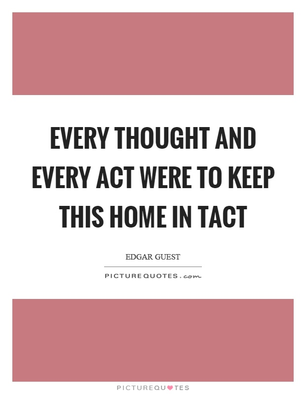 Every thought and every act were to keep this home in tact Picture Quote #1