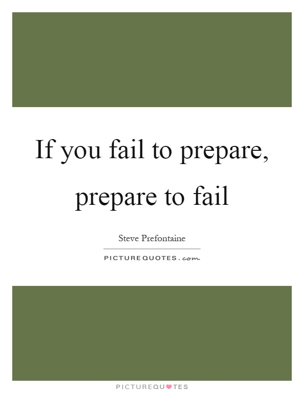 If you fail to prepare, prepare to fail Picture Quote #1