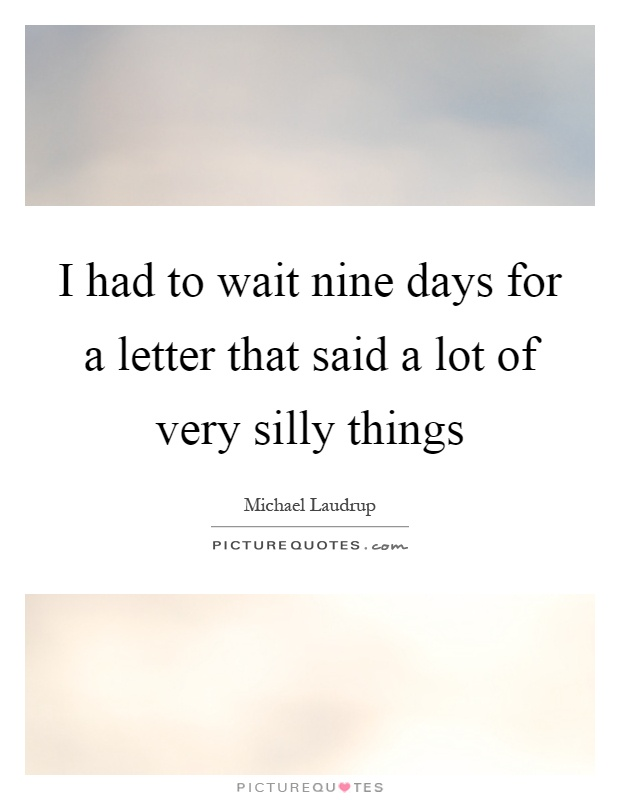 I had to wait nine days for a letter that said a lot of very silly things Picture Quote #1