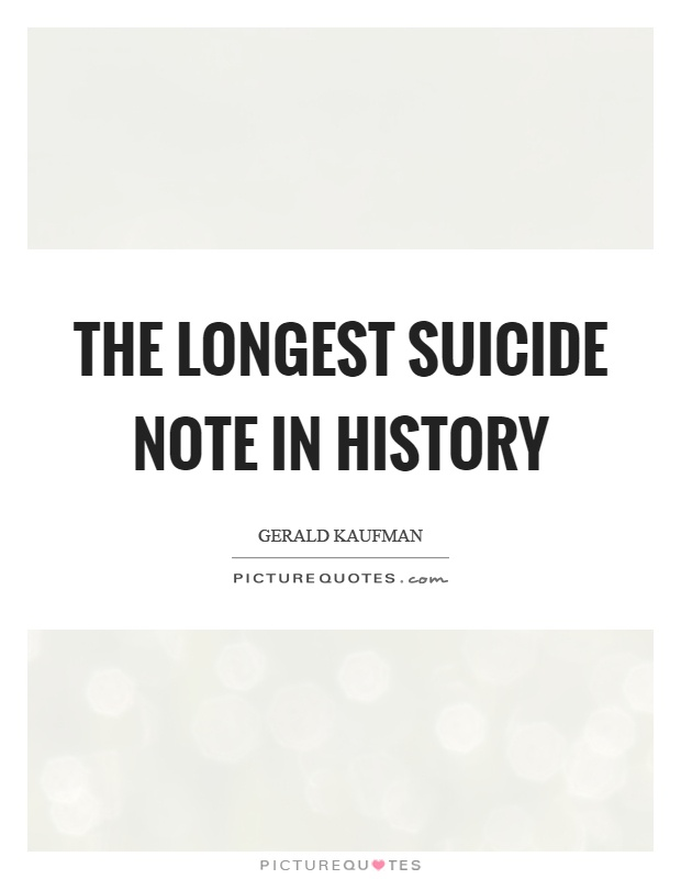 The longest suicide note in history Picture Quote #1