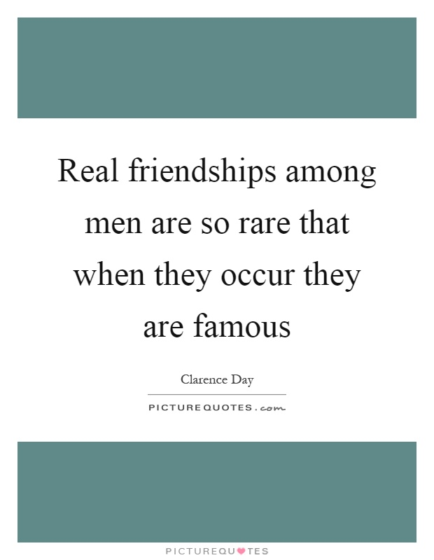 Real friendships among men are so rare that when they occur they are famous Picture Quote #1