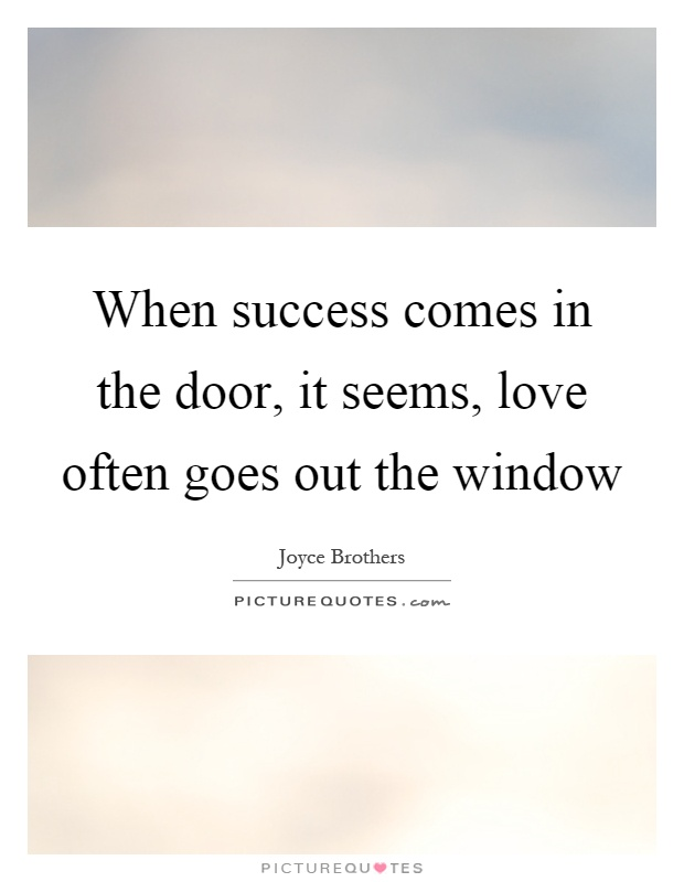 When success comes in the door, it seems, love often goes out the window Picture Quote #1
