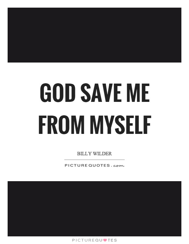 God save me from myself Picture Quote #1
