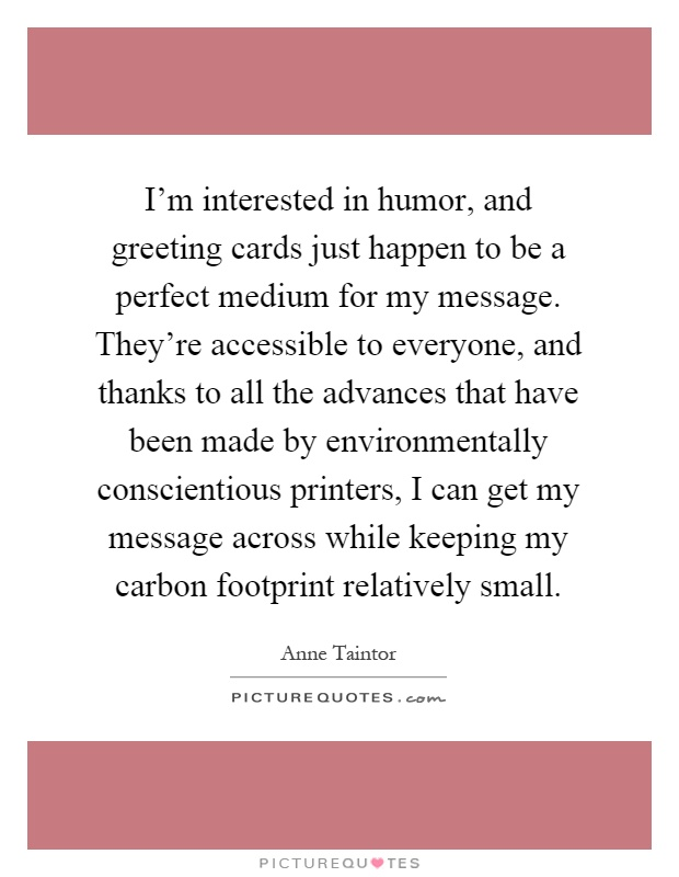 Im interested in humor and greeting cards just happen to be a im interested in humor and greeting cards just happen to be a perfect medium for my message theyre accessible to everyone and thanks to all the m4hsunfo