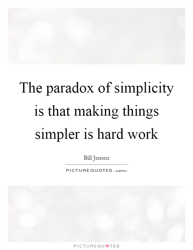 The paradox of simplicity is that making things simpler is hard work Picture Quote #1