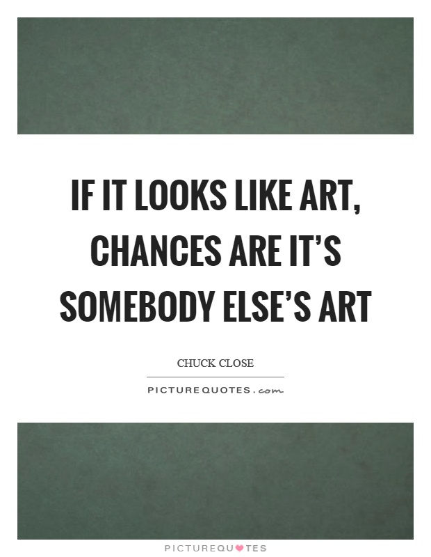 If it looks like art, chances are it's somebody else's art Picture Quote #1