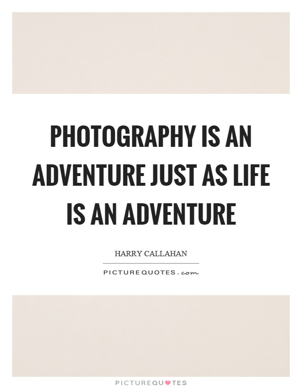 Photography is an adventure just as life is an adventure Picture Quote #1
