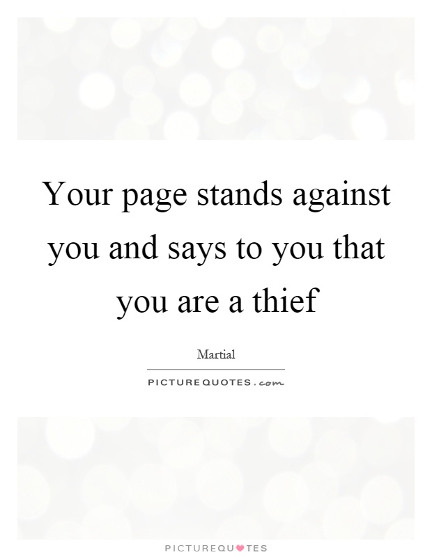 Your page stands against you and says to you that you are a thief Picture Quote #1