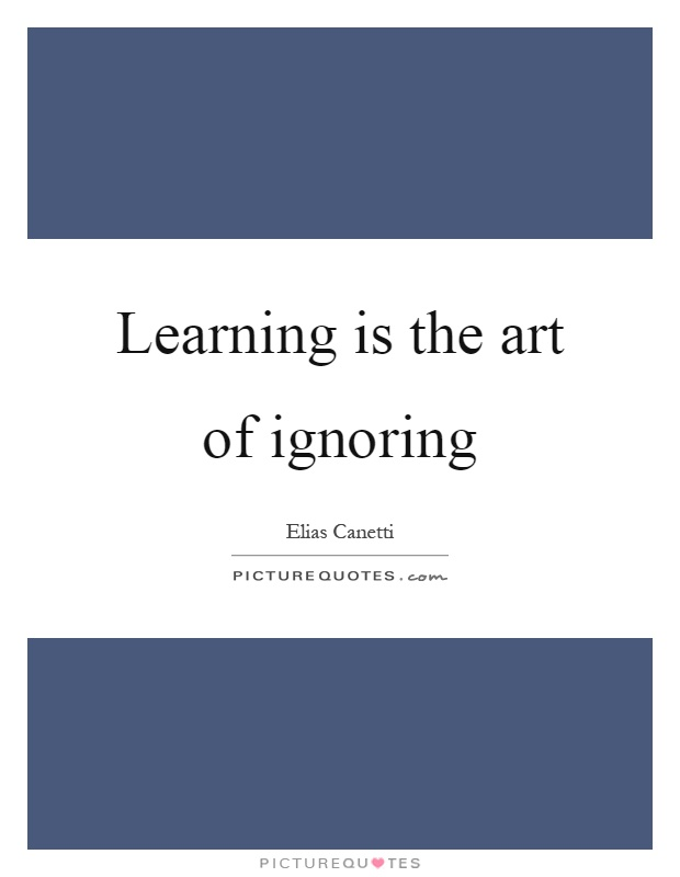 Learning is the art of ignoring Picture Quote #1