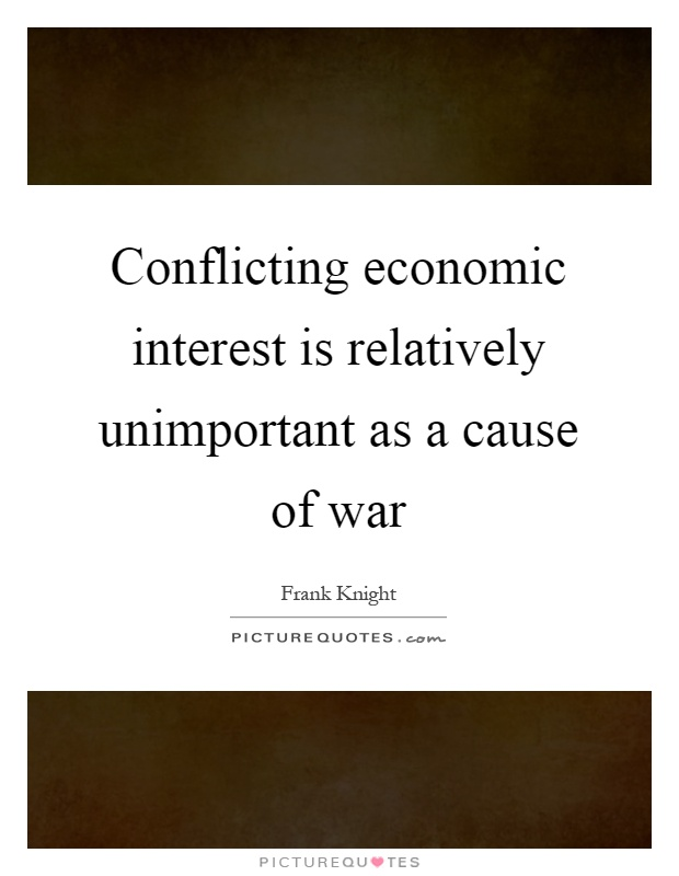 Conflicting economic interest is relatively unimportant as a cause of war Picture Quote #1